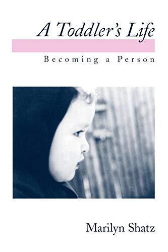 A Toddler's Life By Marilyn J. Shatz (Professor of Psychology, University of Michigan)