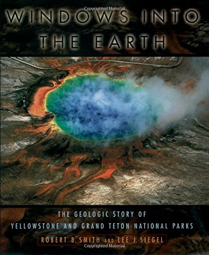 Windows into the Earth By Robert B. Smith (Professor, Department of Geology and Geophysics, Professor, Department of Geology and Geophysics, University of Utah)