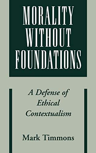 Morality Without Foundations By Mark Timmons (Professor of Philosophy, Professor of Philosophy, University of Memphis)