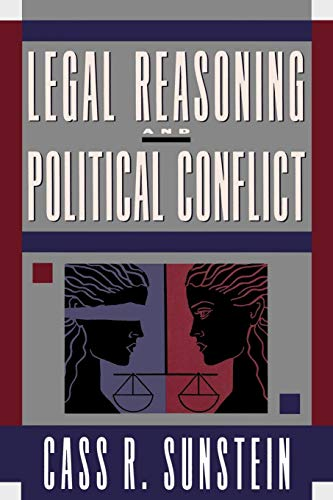 Legal Reasoning and Political Conflict by Cass R. Sunstein (Karl N. Llewellyn Distinguished Professor of Jurisprudence, University of Chicago)