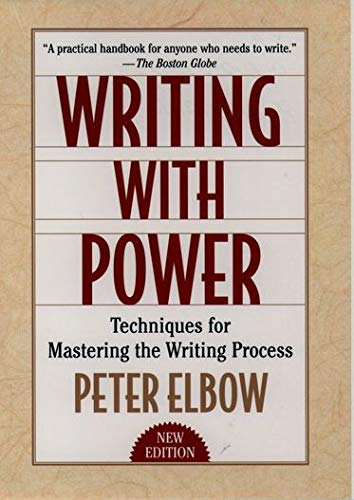 Writing With Power By Peter Elbow (Professor of English, Professor of English, University of Massachusetts, Amherst)
