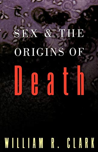 Sex and the Origins of Death By William R. Clark