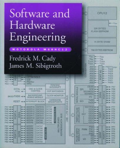 Software and Hardware Engineering: Motorola M68HC12 By Fredrick M. Cady