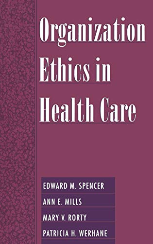Organization Ethics in Health Care By Edward M. Spencer (Director of Outreach Programs)
