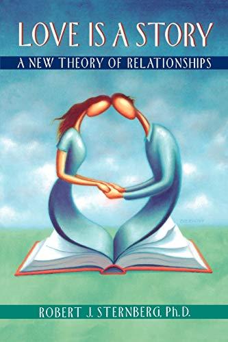Love is a Story By Robert J. Sternberg (IBM Professor of Psychology and Education, IBM Professor of Psychology and Education, Yale University)