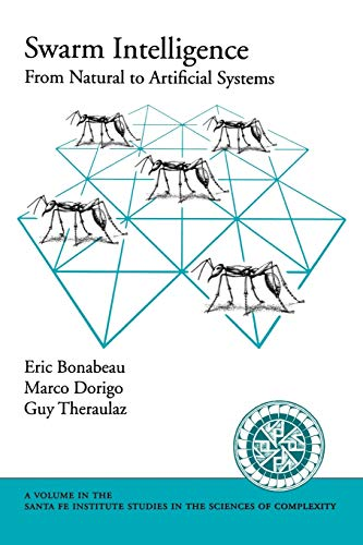 Swarm Intelligence: From Natural to Artificial Systems (Santa Fe Institute Studies in the Sciences of Complexity) (Santa Fe Institute Studies on the Sciences of Complexity) By Eric Bonabeau (Postdoctoral Fellow, Santa Fe Institute)