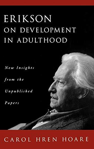 Erikson on Development in Adulthood By Carol H. Hoare (Professor of Human Development, Professor of Human Development, Graduate School of Education and Human Development, George Washington University, Washington, D.C.)