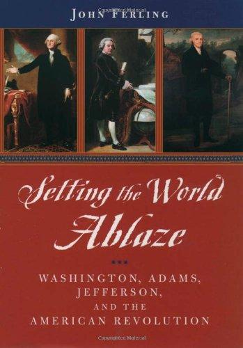 Setting the World Ablaze By John E. Ferling