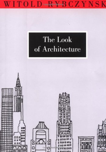 The Look of Architecture (New York Public Library Lectures in Humanitites) By Witold Rybczynski