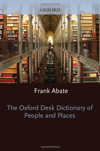 The Oxford Desk Dictionary of People and Places By Edited by Frank Abate