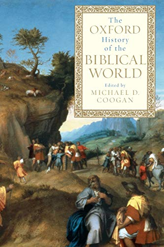 The Oxford History of the Biblical World By Michael A. Coogan (Professor of Religious Studies, Stonehill College; Director of Publications, Semitic Museum, Harvard University)