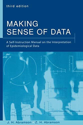 Making Sense of Data By J. H. Abramson (Professor of Social Medicine (Emeritus), Professor of Social Medicine (Emeritus), The Hebrew Unversity-Haddash School of Public Health and Community Medicine, Jerusalem)