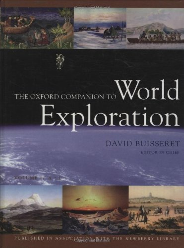 The Oxford Companion to World Exploration By Edited by David Buisseret (The Garrett Professor of the History of Cartography and of Southwestern Studies, University of Texas at Arlington)