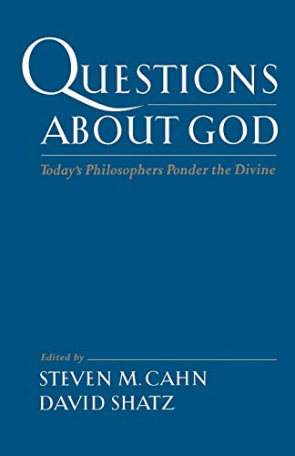 Questions about God By Steven M. Cahn (Professor of Philosophy, Professor of Philosophy, Graduate Center of the City University of New York)