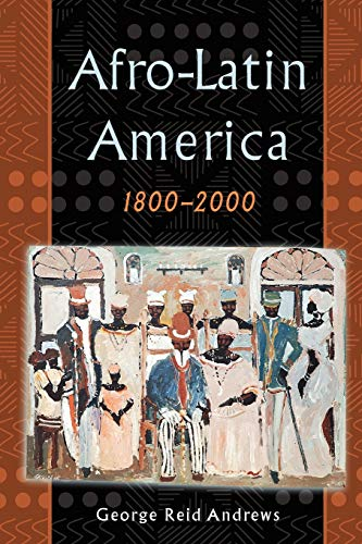 Afro-Latin America, 1800-2000 By George Reid Andrews (Professor, Department of History, Professor, Department of History, University of Pittsburgh)