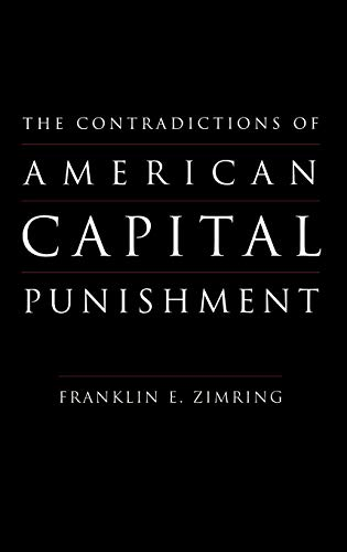 The Contradictions of American Capital Punishment By Franklin E. Zimring (William G. Simon Professor of Law and Director of the Criminal Justice Research Program, University of California, Berkeley)