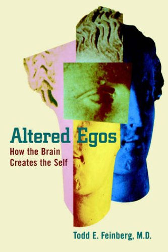 Altered Egos By Todd E. Feinberg (Associate Professor of Neurology and Psychiatry at Albert Einstein College of Medicine; and Chief, Betty and Morton Yarmon Division of Neurobehavior and Alzheimer's Disease, Associate Professor of Neurology and Psychiatry at Albert Einstein College of Medicine; and Chief, Betty and Morton Yarmon Division of Neurobehavior and Alzheimer's Disease, Beth Israel Medical Center, New Yo