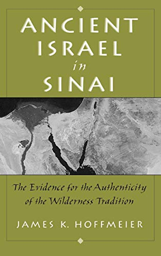 Ancient Israel in Sinai By James K. Hoffmeier (Professor of Old Testament and Near Eastern Archaeology, Professor of Old Testament and Near Eastern Archaeology, Trinity International University)