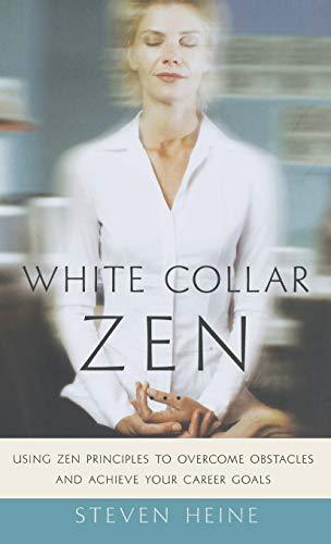 White Collar Zen By Steven Heine (Dr, Professor of Religious Studies and Director of Asian Studies, Florida International University)