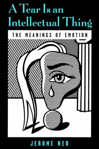 A Tear is an Intellectual Thing By Jerome Neu (Professor of Philosophy, University of California at Santa Cruz)