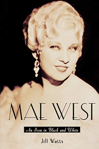 Mae West By Jill Watts (Professor of History and has served as Director of the History Department and Co-Director of the Women's Study Program, California State University, San Marcos)