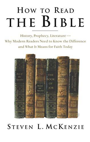 How to Read the Bible By Steven L. McKenzie (Professor of Hebrew Bible, Rhodes College, TN)