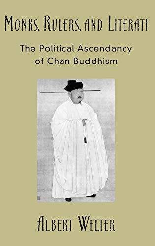Monks, Rulers, and Literati By Albert Welter (Associate Professor, Asian Religions, Associate Professor, Asian Religions, University of Winnipeg)