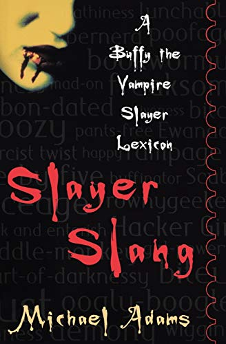 Slayer Slang By Michael Adams (Professor of English and Chair of the Department of English, Professor of English and Chair of the Department of English, Albright College)