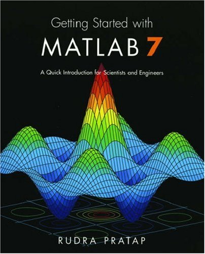 Getting Started with MATLAB 7: A Quick Introduction for Scientists and Engineers (The Oxford Series in Electrical and Computer Engineering) By Rudra Pratap