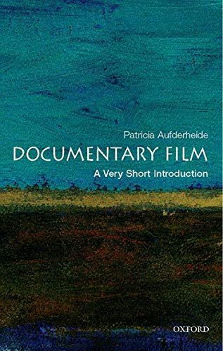Documentary Film: A Very Short Introduction (Very Short Introductions) By Patricia Aufderheide (Director of the Center for Social Media and Professor in the Visual Media Division, School of Communication, American University)