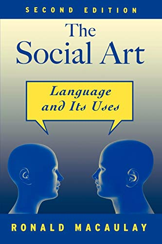 The Social Art: Language and Its Uses By Ronald Macaulay (Professor of Linguistics, Pitzer College (Emeritus))