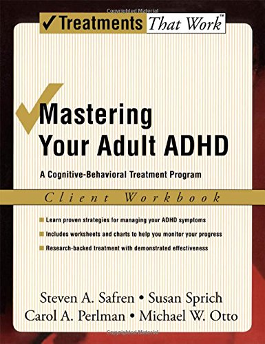 Mastering Your Adult ADHD: Workbook By Steven Safren (Director of the Behavioral Medicine Service, Massachusetts General Hospital)