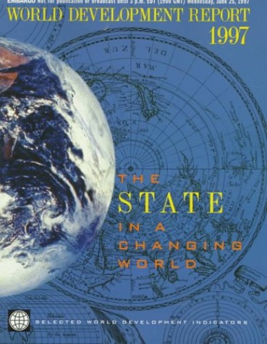 WORLD DEVELOPMENT REPORT 1997 THE STATE IN A CHAN: The State in a Changing World