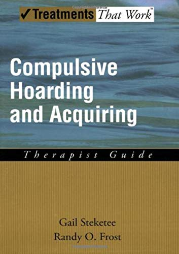 Compulsive Hoarding and Acquiring By Gail S. Steketee
