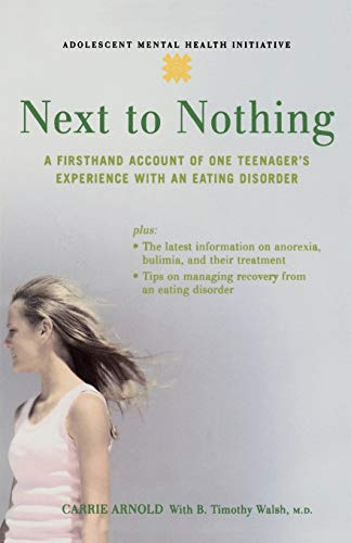 Next to Nothing: A Firsthand Account of One Teenager's Experience with an Eating Disorder (Annenberg Foundation Trust at Sunnylands' Adolescent Mental) (Adolescent Mental Health Initiative) By Carrie Arnold
