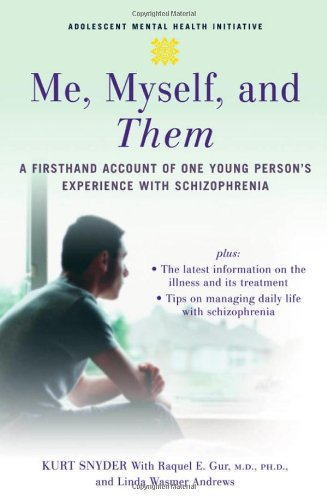 Me, Myself, and Them: A Firsthand Account of One Young Person's Experience with Schizophrenia by Kurt Snyder
