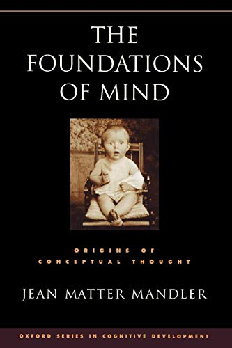 The Foundations of Mind By Jean Matter Mandler (Professor of Cognitive Science, University of California, San Diego, USA)