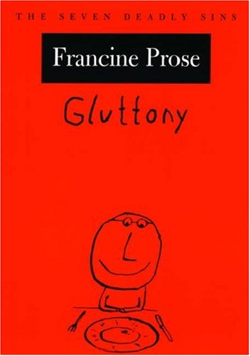 Gluttony: The Seven Deadly Sins By Francine Prose