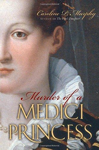 Murder of a Medici Princess By Caroline P Murphy