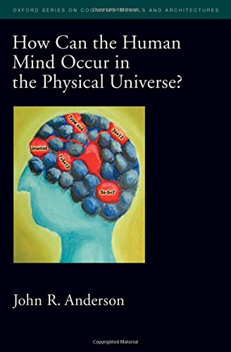 How Can the Human Mind Occur in the Physical Universe? By John R. Anderson
