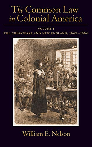 The Common Law of Colonial America By William E. Nelson (Judge Edward Weinfeld Professor of Law, Judge Edward Weinfeld Professor of Law, New York University School of Law)