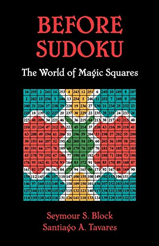 Before Sudoku: The World of Magic Squares: The Remarkable World of Mathematical Puzzles By Seymour S. Block