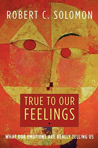 True to Our Feelings By Professor Robert C. Solomon