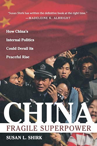 China By Susan Shirk (UC-San Diego's Graduate School of International Relations and Pacific Studies)