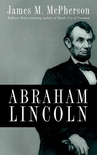 Abraham Lincoln By James M. McPherson (Princeton University)