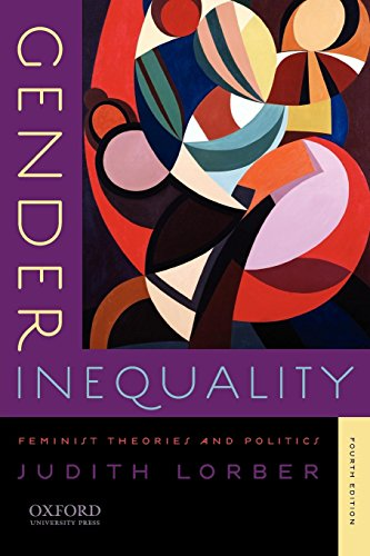 Gender Inequality By Judith Lorber (Professor Emerita of Sociology and Women's Studies, Professor Emerita of Sociology and Women's Studies, Brooklyn College and the Graduate Center, City University of New York)