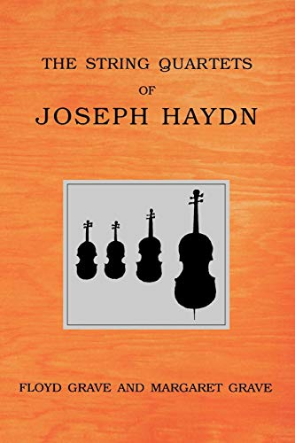 The String Quartets of Joseph Haydn By Floyd Grave (Music Department at Rutgers University)