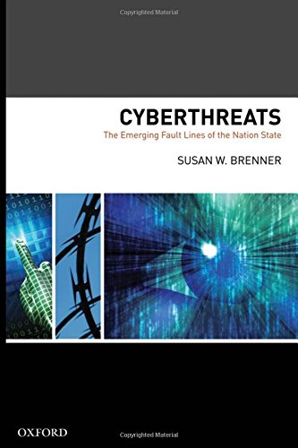 Cyber Threats The Emerging Fault Lines of the Nation State By Susan W Brenner