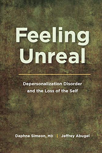Feeling Unreal: Depersonalization Disorder and the Loss of the Self By Daphne Simeon