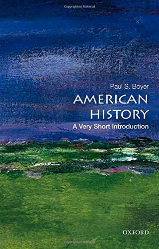 American History: A Very Short Introduction By Paul S. Boyer (Formerly a Professor of History Emeritus, Formerly a Professor of History Emeritus, University of Wisconsin-Madison)